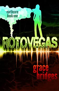 Earthcore Book 1: RotoVegas by [Bridges, Grace]