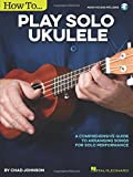 How to Play Solo Ukulele: A Comprehensive Guide to Arranging Songs for Solo Performance