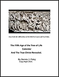 The Fifth Age of the Tree of Life, Calendar.: And, the True Christ Revealed.
