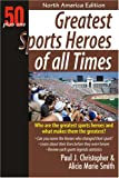 Greatest Sports Heroes of All Times, Paul J. Christopher and Alicia Marie Smith, 1933766093