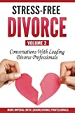 img - for Stress-Free Divorce Volume 02: Conversations With Leading Divorce Professionals (Stress-Free Divorce Series) (Volume 2) book / textbook / text book