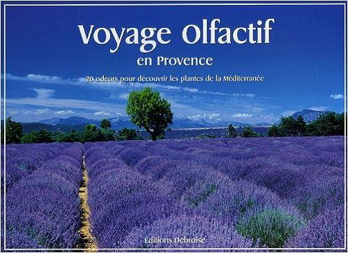 Téléchargement Voyage olfactif en Provence : 20 Odeurs pour découvrir les plantes de la Méditerranée pdf
