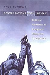 Conversations With Lotman: Cultural Semiotics in Language, Literature, and Cognition