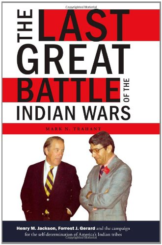 The Last Great Battle of the Indian Wars: Henry M. Jackson, Forrest J. Gerard and the campaign for the self-determinatio