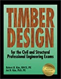 Timber Design for the Civil and Structural Professional Engineering Exams, Kim, Robert H. and Kim, Jai B., 1888577398