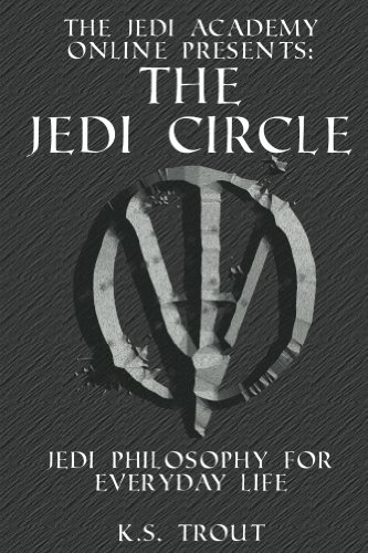 The Jedi Circle: Jedi Philosophy for Everyday Life (The Jedi Academy Online Presents: Book 2)