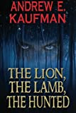 """""""The Lion, The Lamb, The Hunted (A Patrick Bannister Psychological Thriller Book 1)"""" av Andrew E. Kaufman"""