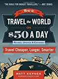By Matt Kepnes How to Travel the World on $50 a Day: Revised: Travel Cheaper, Longer, Smarter (Rev Exp Up) [Paperback]