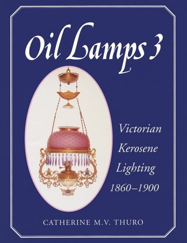 Oil Lamps 3 : Victorian Kerosene Lighting 1860-1900