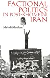 Factional Politics in Post-Khomeini Iran (Modern Intellectual and Political History of the Middle East)