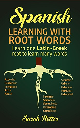 SPANISH: LEARNING WITH ROOT WORDS: Learn one Latin-Greek root to learn many words. Boost your Spanish vocabulary with Latin and Greek Roots! (Spanish Edition)