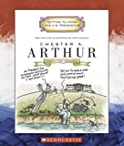 Chester A. Arthur: Twenty-First President 1881-1885 (Getting to Know the U.S. Presidents)