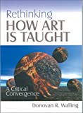 Rethinking How Art Is Taught 9780761975182