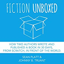 Fiction Unboxed: How Two Authors Wrote and Published a Book in 30 Days, from Scratch, in Front of the World, The Smarter Artist 2 Audiobook by Johnny B. Truant, Sean Platt Narrated by Simon Whistler