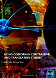 Using Corpora in Contrastive and Translation Studies, Richard Xiao, 1443817554