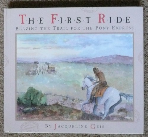 (The First Ride: Blazing the Trail for the Pony Express)