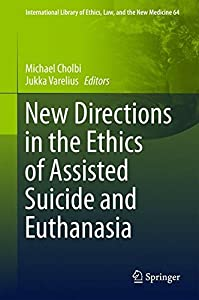 New Directions in the Ethics of Assisted Suicide and Euthanasia (International Library of Ethics, Law, and the New Medicine)