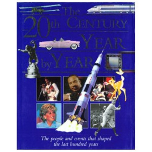 The 20th Century Year by Year: The People and Events That Shaped the Last Hundred Years