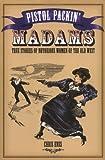 Pistol Packin' Madams, Chris Enss, 0762737751