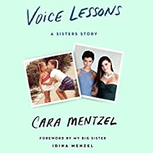 Voice Lessons: A Sisters Story Audiobook by Cara Mentzel Narrated by Cara Mentzel, Idina Menzel - foreword