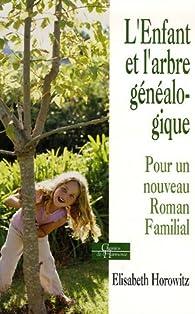 L'enfant et l'arbre généalogique : Pour un nouveau roman familial par Elisabeth Horowitz