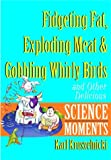 Fidgeting Fat, Exploding Meat & Gobbling Whirly Birds and Other Delicious Science Moments