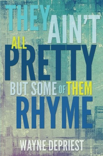 Read Online They Ain't All Pretty, But Some Of Them Rhyme ebook