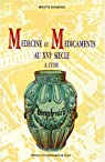 Médecine et médicaments au XVIe siècle à Lyon par Rossignol