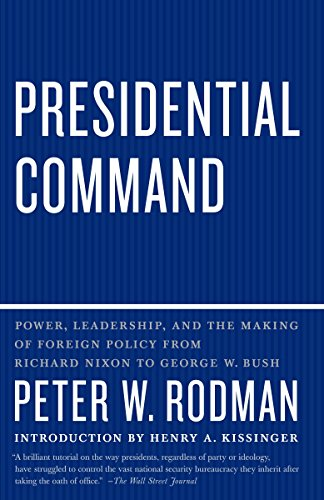 Presidential Command: Power, Leadership, and the Making...