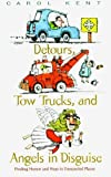 Detours, Tow Trucks, and Angels in Disguise, Carol J. Kent, 0891099743