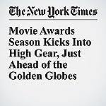Movie Awards Season Kicks Into High Gear, Just Ahead of the Golden Globes   Cara Buckley