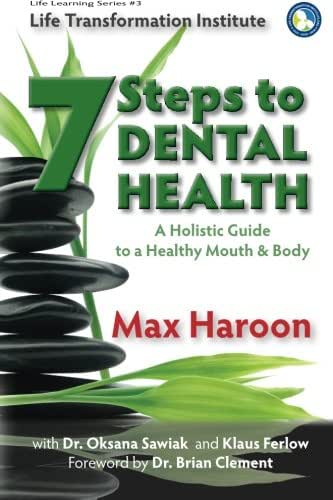 A Holistic Guide to Healthy Mouth and Body: 7 Steps To Dental Health (Life Learning) (Volume 3)