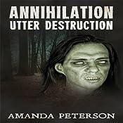 Utter Destruction: Annihilation, Book 1 | Amanda Peterson