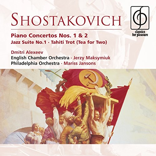 Shostakovich: Piano Concertos Nos. 1 & 2; Jazz Suite No. 1; Tahiti Trot (Tea for - Shostakovich Suite