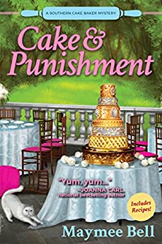 Cake and Punishment: A Southern Cake Baker Mystery by [Maymee Bell]
