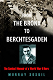 From The Bronx To Berchtesgaden: The Combat Memoir of a WWII Hero