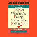 It's Not What You're Eating, It's What's Eating You: Overcome Hidden Food Addictions | Janet Greeson
