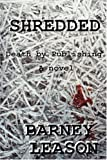 Shredded, Barney Leason, 0595305482