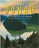 Reise entlang der DONAU - Von der Quelle bis zur Mündung - Ein Bildband mit über 190 Bildern auf 140 Seiten - STÜRTZ Verlag (Reise durch ...)