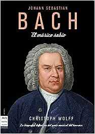 Bach. El músico sabio: La biografía definitiva del genio
