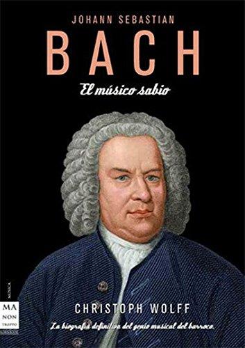 Bach. El Músico Sabio: La Biografía Definitiva Del Genio Musical Del Barroco.
