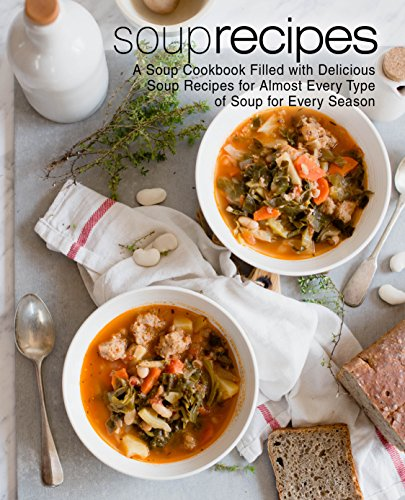 Soup Recipes: A Soup Cookbook Filled with Delicious Soup Recipes for Almost Every Types of Soup for Every Season by [Press, BookSumo]