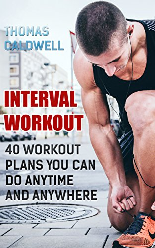 Interval Workout: 40 Workout Plans You Can Do Anytime and Anywhere by [Caldwell, Thomas ]