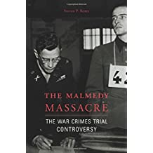 The Malmedy Massacre: The War Crimes Trial Controversy