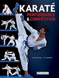 Karaté - Performance et Compétition - Technique, tactique, physique, mental par Malguy Florian