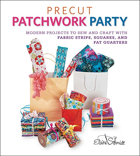 (Precut Patchwork Party: Projects to Sew and Craft with Fabric Strips, Squares, and Fat Quarters )