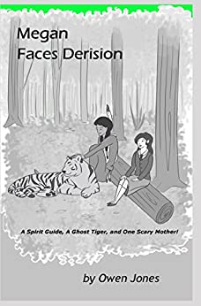 Megan Faces Derision: A Spirit Guide, A Ghost Tiger, and One Scary Mother! (The Megan Series Book 8) by [Jones, Owen]