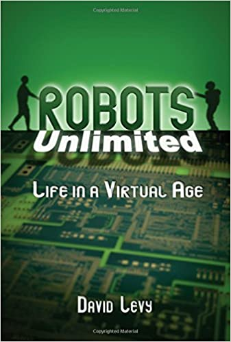 Robots Unlimited: Life in a Virtual Age: David Levy: 9781568812397: Amazon.com: Books