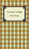 The Celtic Twilight, W. B. Yeats, 1420939300