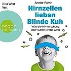 Hirnzellen lieben Blinde Kuh: Was die Hirnforschung über starke Kinder weiß Hörbuch von Anette Prehn Gesprochen von: Nina West
